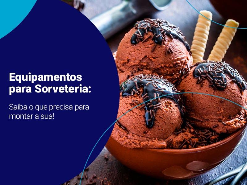 Equipamentos para sorveteria: saiba o que precisa para montar a sua!