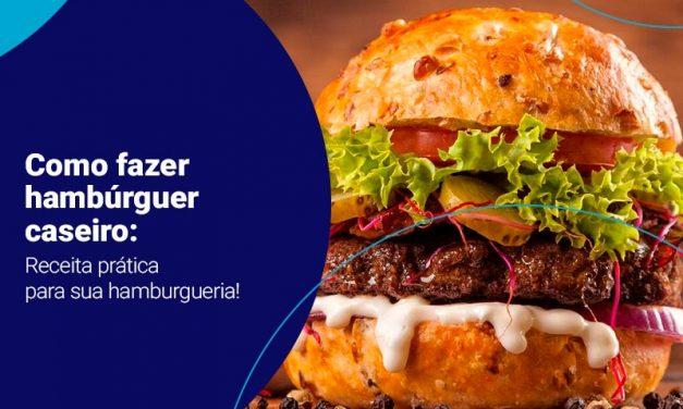 Como fazer hambúrguer caseiro: receita prática para sua hamburgueria!
