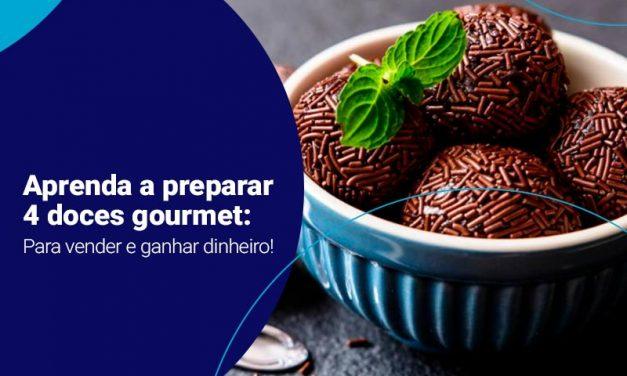 Aprenda a preparar 4 doces gourmet para vender e ganhar dinheiro!