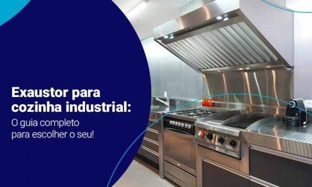 Exaustor para cozinha industrial: o guia completo para escolher o seu